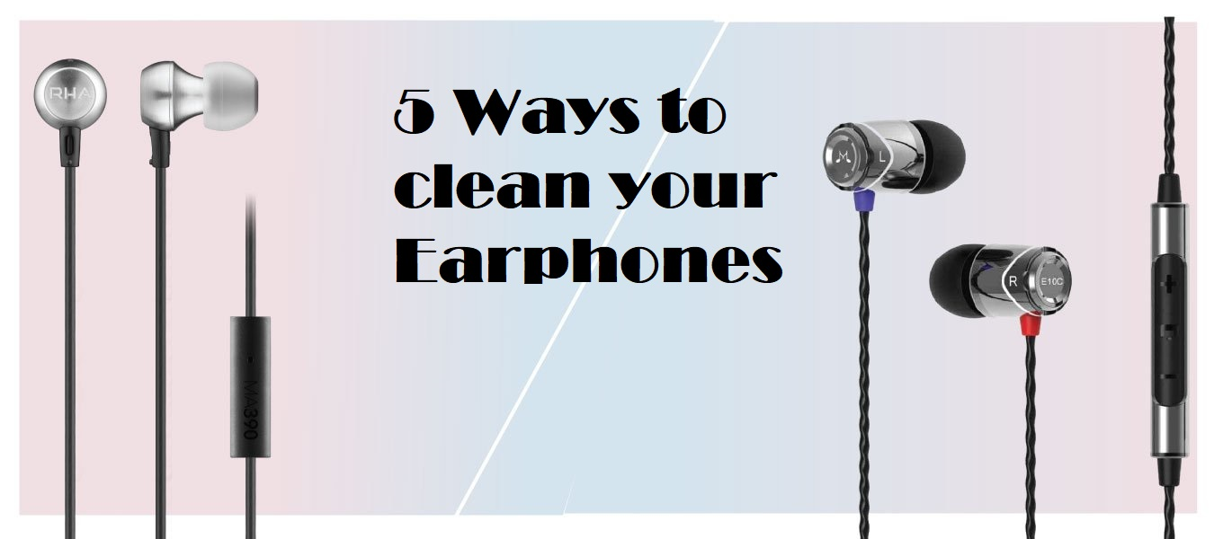 ways to clean earphones techholicz